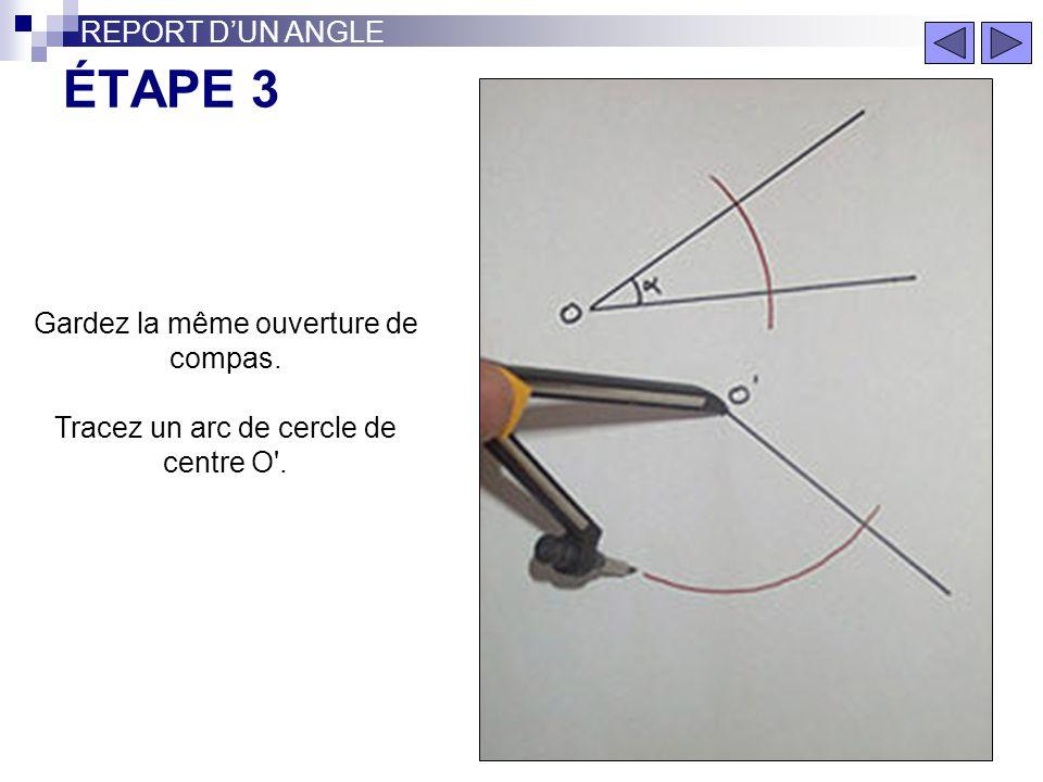 ÉTAPE 2 REPORT DUN ANGLE Prenez une ouverture de compas quelconque. Tracez un arc de cercle de centre O.