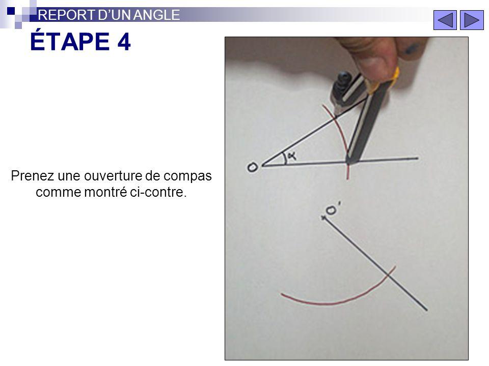 ÉTAPE 3 REPORT DUN ANGLE Gardez la même ouverture de compas. Tracez un arc de cercle de centre O'.