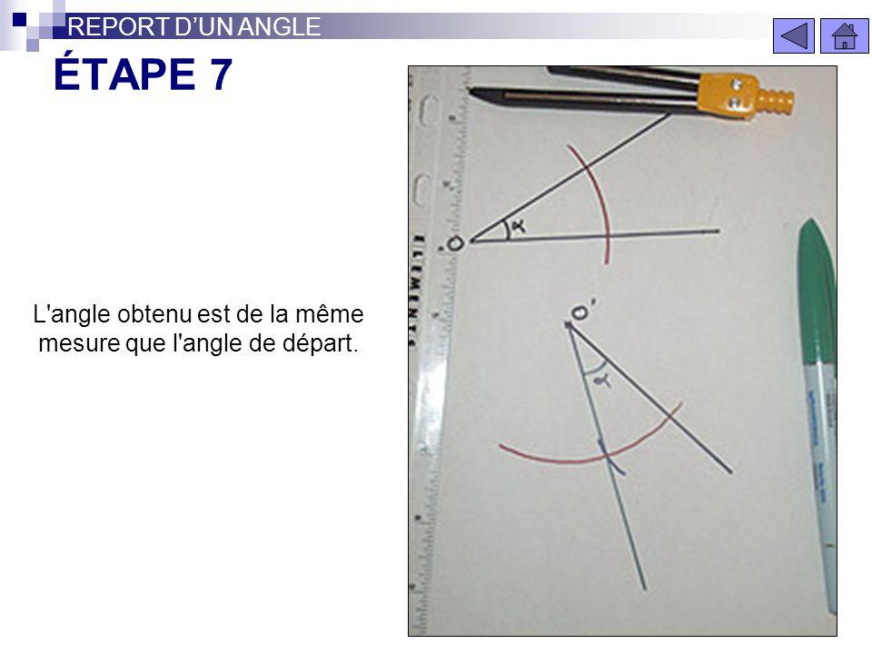 ÉTAPE 6 REPORT DUN ANGLE Tracez la demi droite passant par le point O et lintersection des 2 arcs de cercle.