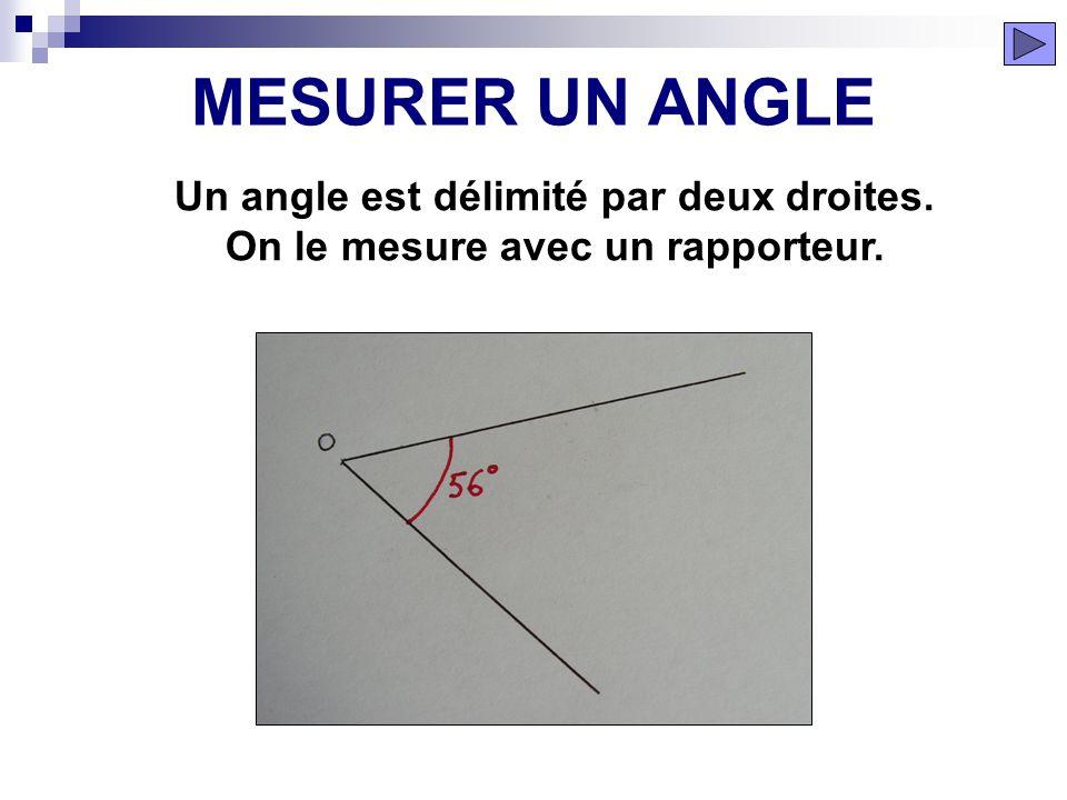 MESURER UN ANGLE Un angle est délimité par deux droites. On le mesure avec un rapporteur.