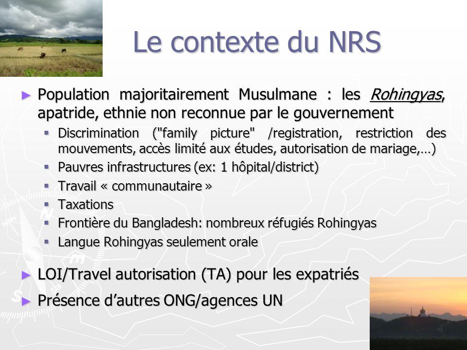 Le contexte du NRS Population majoritairement Musulmane : les Rohingyas, apatride, ethnie non reconnue par le gouvernement Population majoritairement