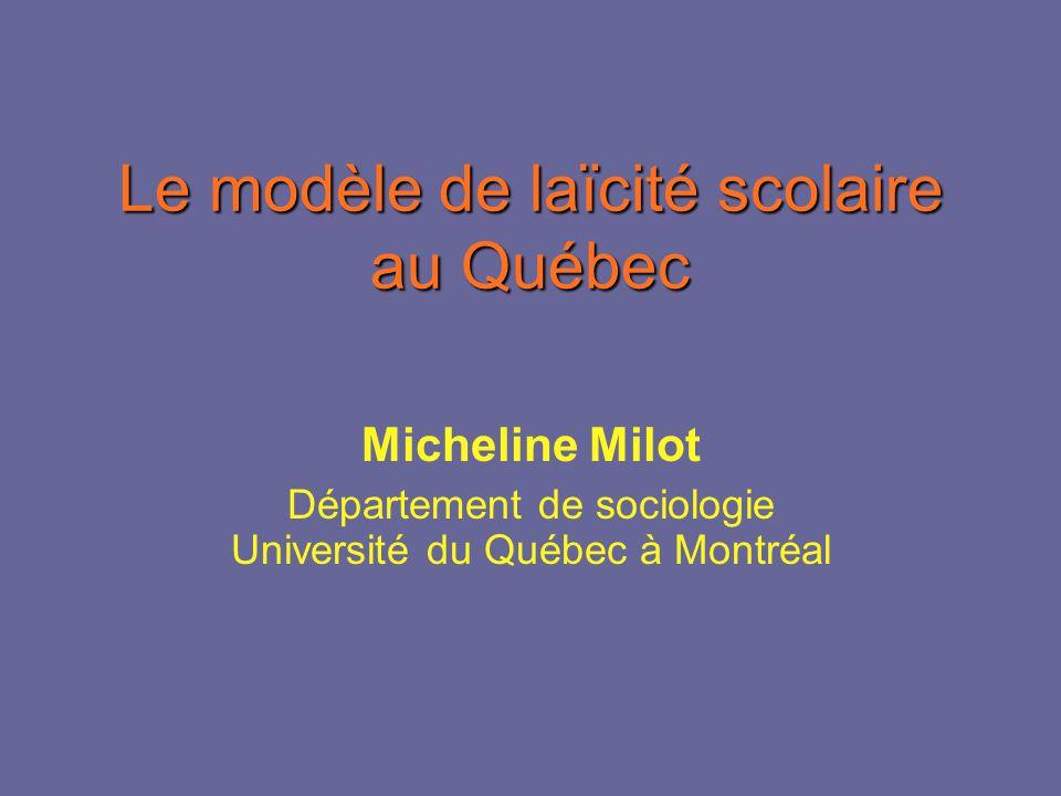 Le modèle de laïcité scolaire au Québec Micheline Milot Département de sociologie Université du Québec à Montréal