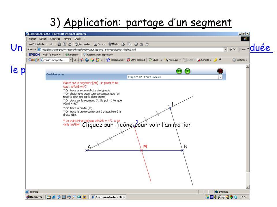 3) Application: partage dun segment Un segment [AB] étant donné. Construire sans règle graduée le point M sur le segment [AB] tel que : Cliquez sur li