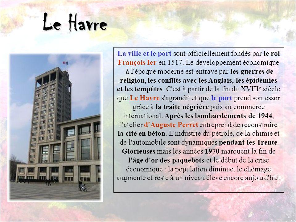 Le Havre La ville et le port sont officiellement fondés par le roi François Ier en 1517.