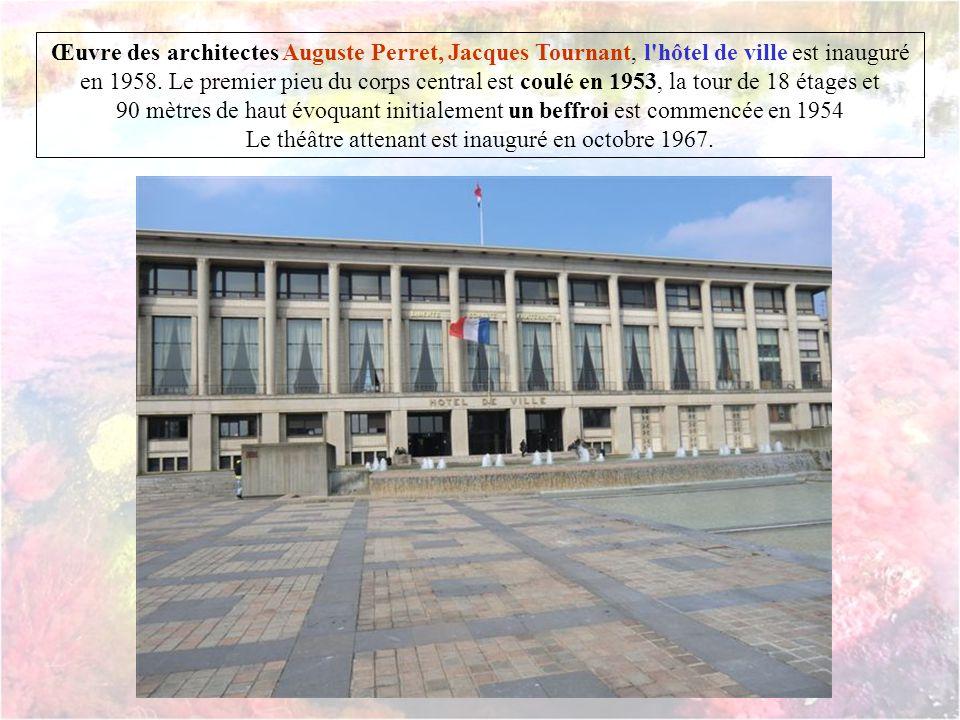 Œuvre des architectes Auguste Perret, Jacques Tournant, l hôtel de ville est inauguré en 1958.