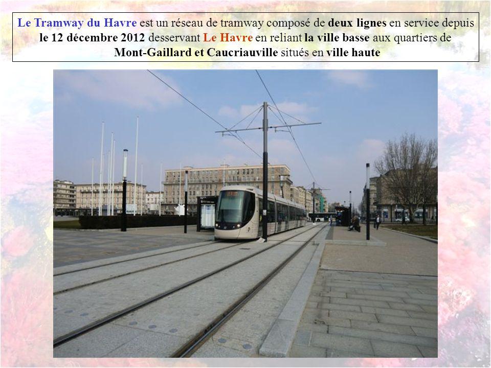 Le Tramway du Havre est un réseau de tramway composé de deux lignes en service depuis le 12 décembre 2012 desservant Le Havre en reliant la ville basse aux quartiers de Mont-Gaillard et Caucriauville situés en ville haute