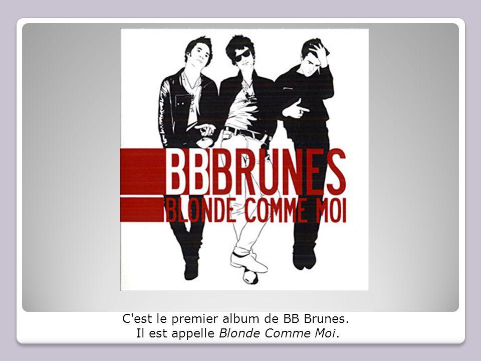 C'est le premier album de BB Brunes. Il est appelle Blonde Comme Moi.