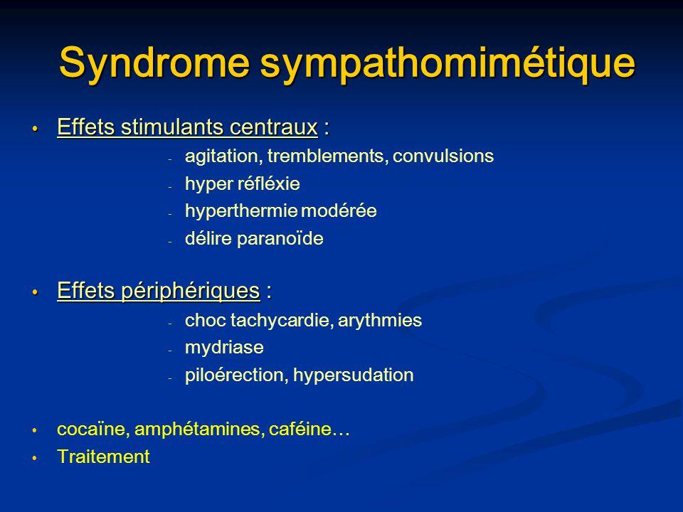 Syndrome dopaminergique Effets psychomoteurs Effets psychomoteurs : - - agitation psychomotrice (psychose paranoïde) - - troubles cardiovasculaires - - tachypnée - - spasme coronarien Cocaïne, opiacés, cannabis, alcool, amphétamines Traitement