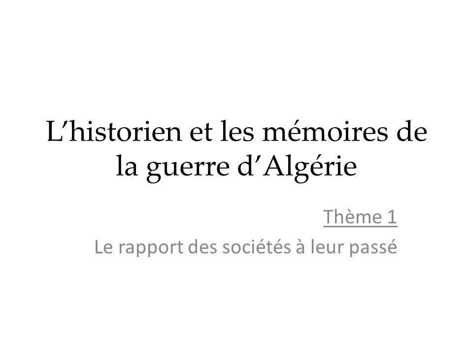 Lhistorien et les mémoires de la guerre dAlgérie Thème 1 Le rapport des sociétés à leur passé