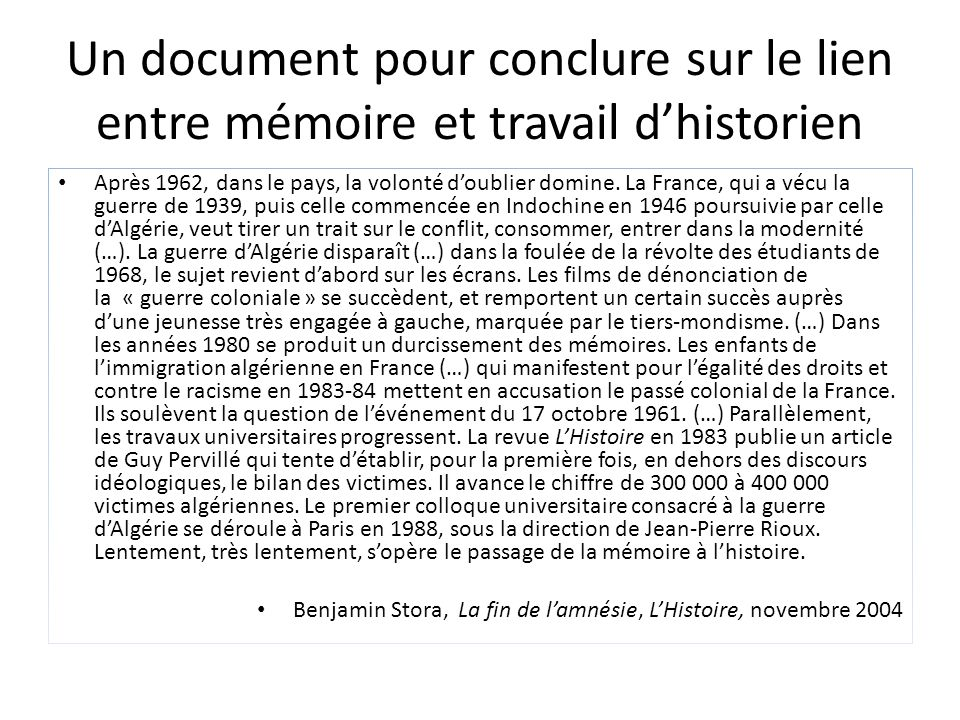 Un document pour conclure sur le lien entre mémoire et travail dhistorien Après 1962, dans le pays, la volonté doublier domine.