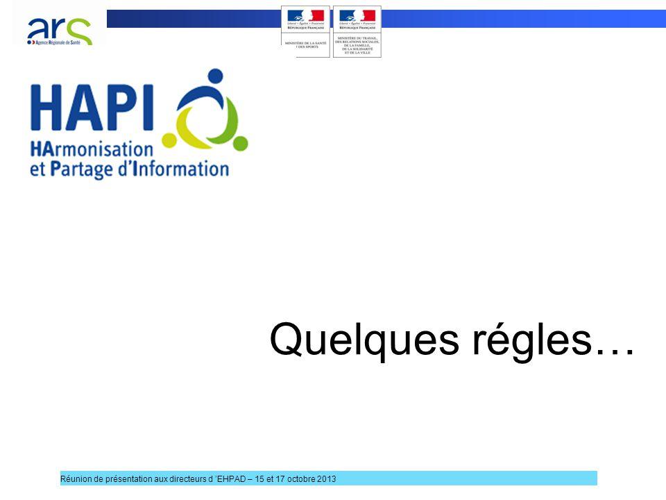 Quelques régles… 5 Réunion de présentation aux directeurs d EHPAD – 15 et 17 octobre 2013