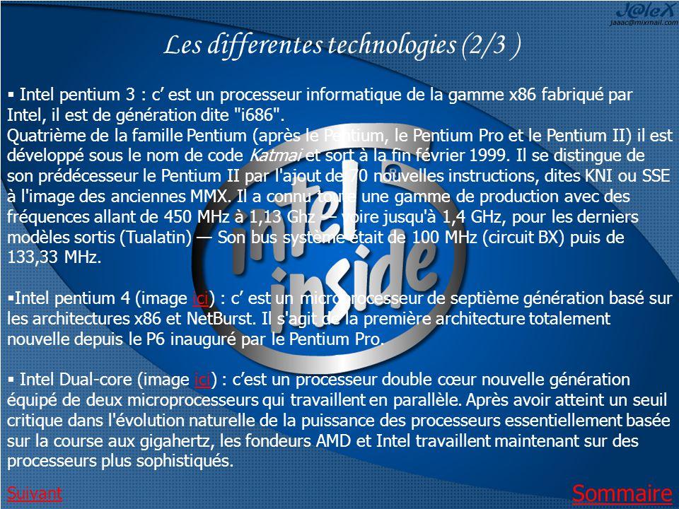 Sommaire Les differentes technologies (2/3 ) Intel pentium 3 : c est un processeur informatique de la gamme x86 fabriqué par Intel, il est de génération dite i686 .