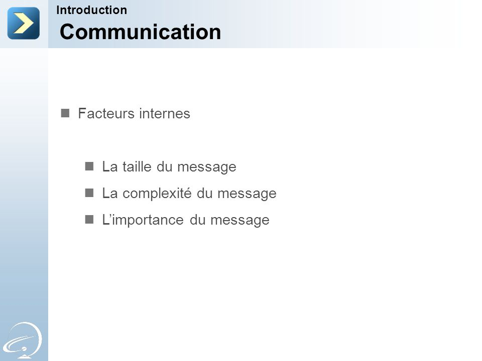 Communication Introduction Facteurs internes La taille du message La complexité du message Limportance du message