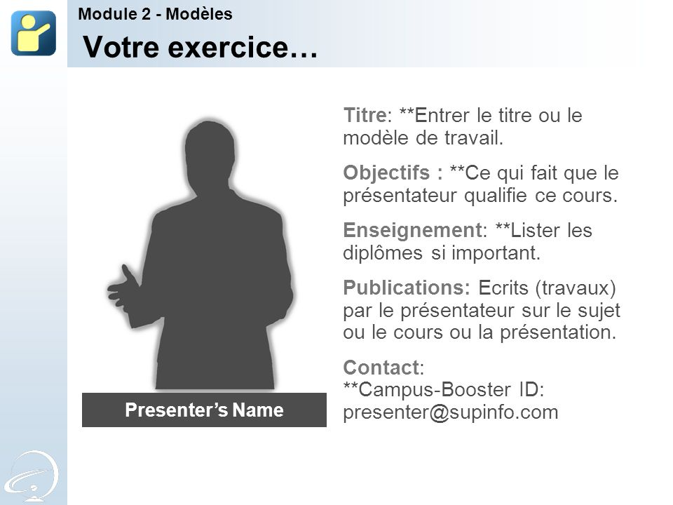 Votre exercice… Titre: **Entrer le titre ou le modèle de travail. Objectifs : **Ce qui fait que le présentateur qualifie ce cours. Enseignement: **Lis