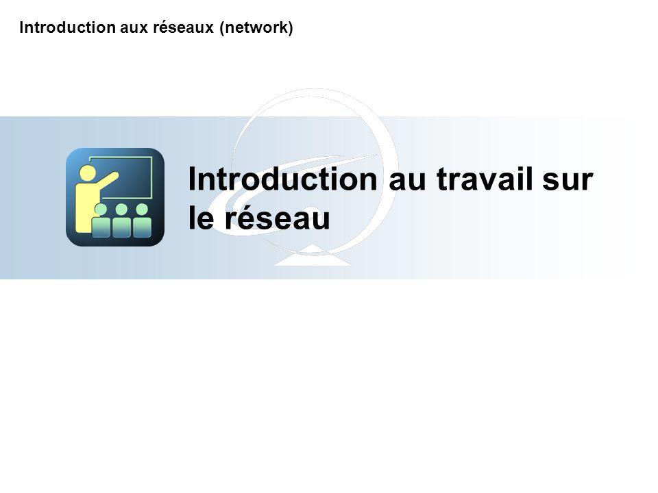 Introduction au travail sur le réseau Introduction aux réseaux (network)
