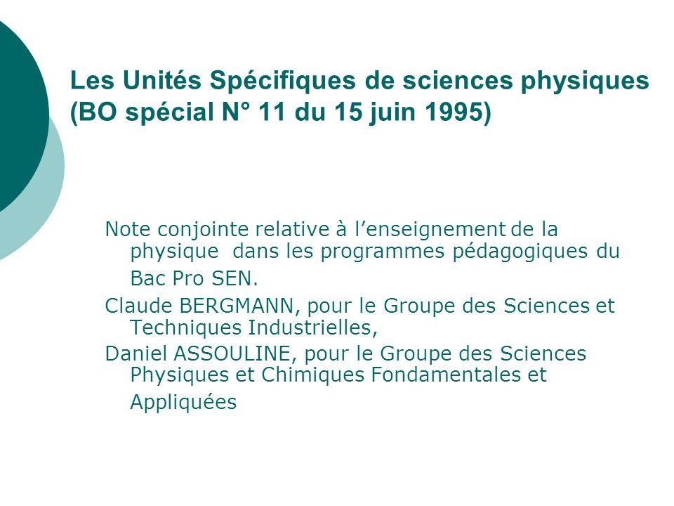 Les Unités Spécifiques de sciences physiques (BO spécial N° 11 du 15 juin 1995) Note conjointe relative à lenseignement de la physique dans les programmes pédagogiques du Bac Pro SEN.