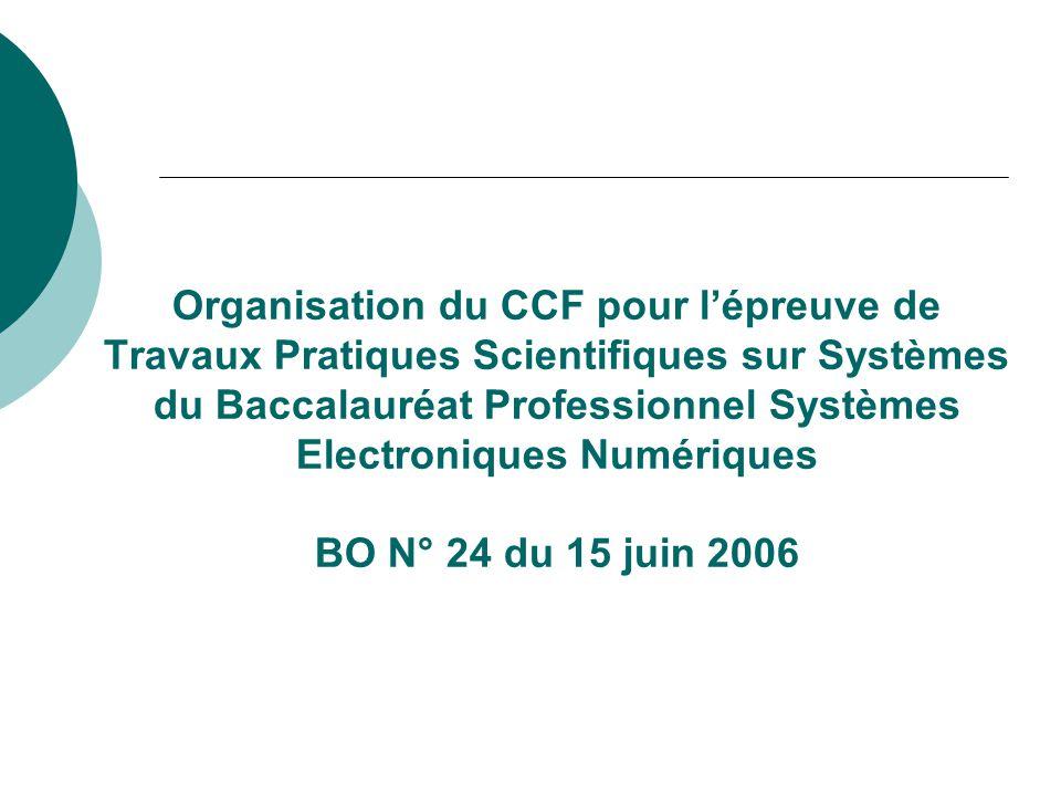 Organisation du CCF pour lépreuve de Travaux Pratiques Scientifiques sur Systèmes du Baccalauréat Professionnel Systèmes Electroniques Numériques BO N° 24 du 15 juin 2006