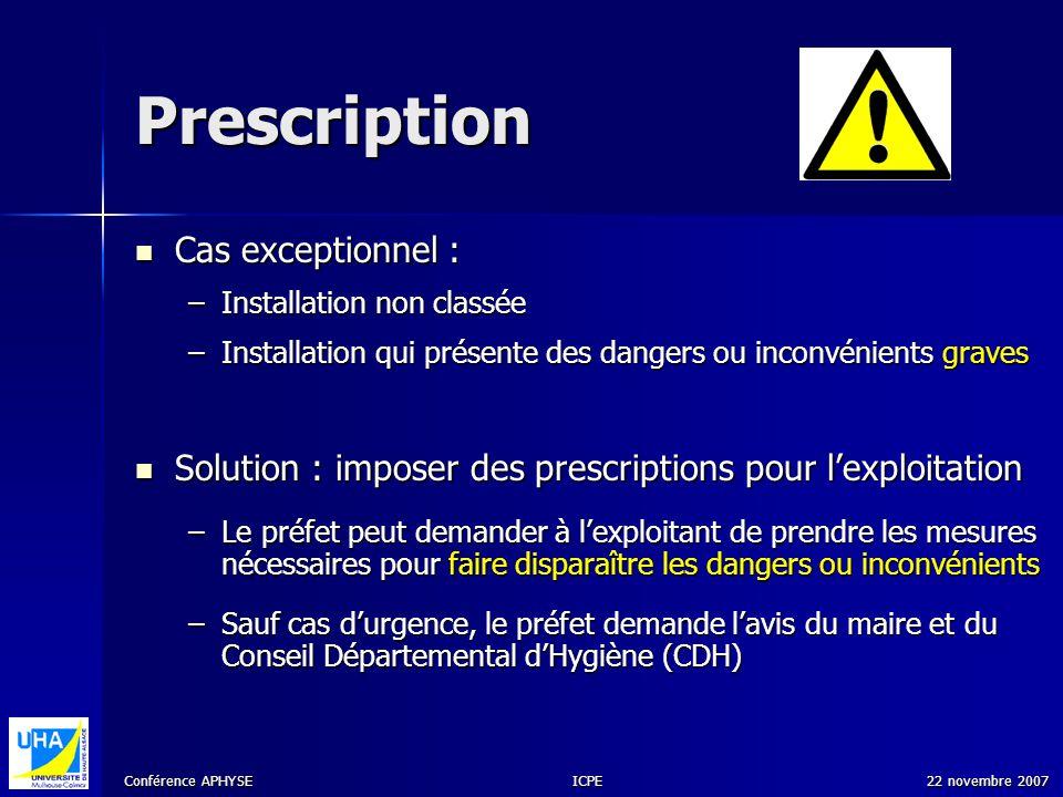 Conférence APHYSE 22 novembre 2007ICPE Prescription Cas exceptionnel : Cas exceptionnel : –Installation non classée –Installation qui présente des dan