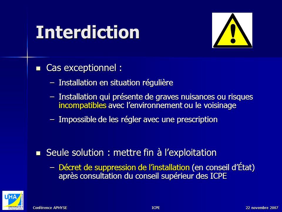 Conférence APHYSE 22 novembre 2007ICPE Interdiction Cas exceptionnel : Cas exceptionnel : –Installation en situation régulière –Installation qui prése