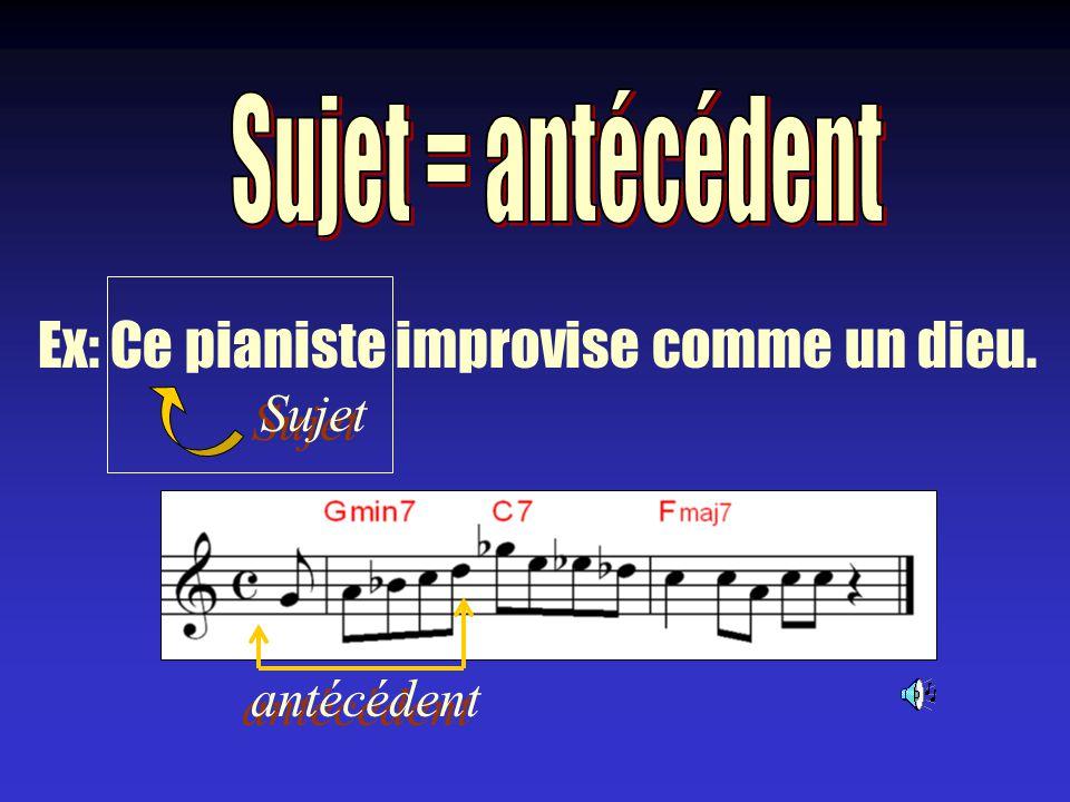 Ex: Ce pianiste improvise comme un dieu. Sujet antécédent