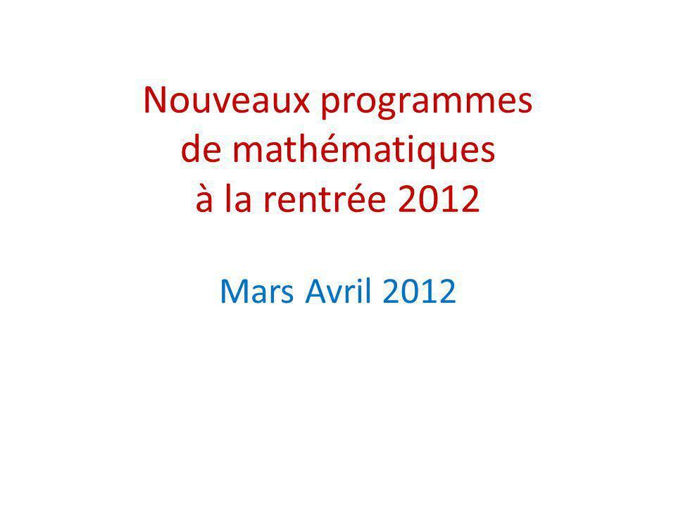 Nouveaux programmes de mathématiques à la rentrée 2012 Mars Avril 2012