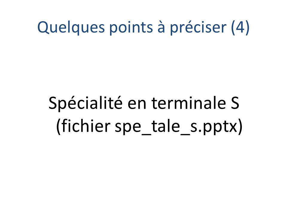 Quelques points à préciser (4) Spécialité en terminale S (fichier spe_tale_s.pptx)