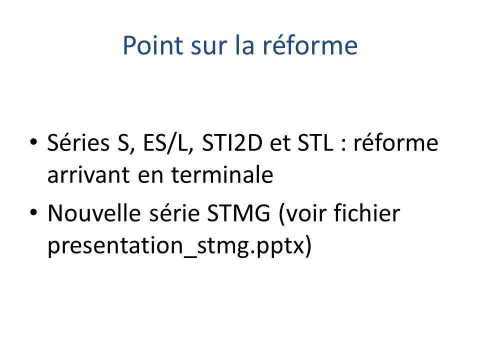 Point sur la réforme Séries S, ES/L, STI2D et STL : réforme arrivant en terminale Nouvelle série STMG (voir fichier presentation_stmg.pptx)