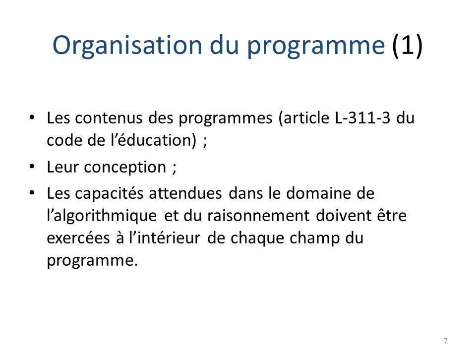 Organisation du programme (1) Les contenus des programmes (article L-311-3 du code de léducation) ; Leur conception ; Les capacités attendues dans le domaine de lalgorithmique et du raisonnement doivent être exercées à lintérieur de chaque champ du programme.