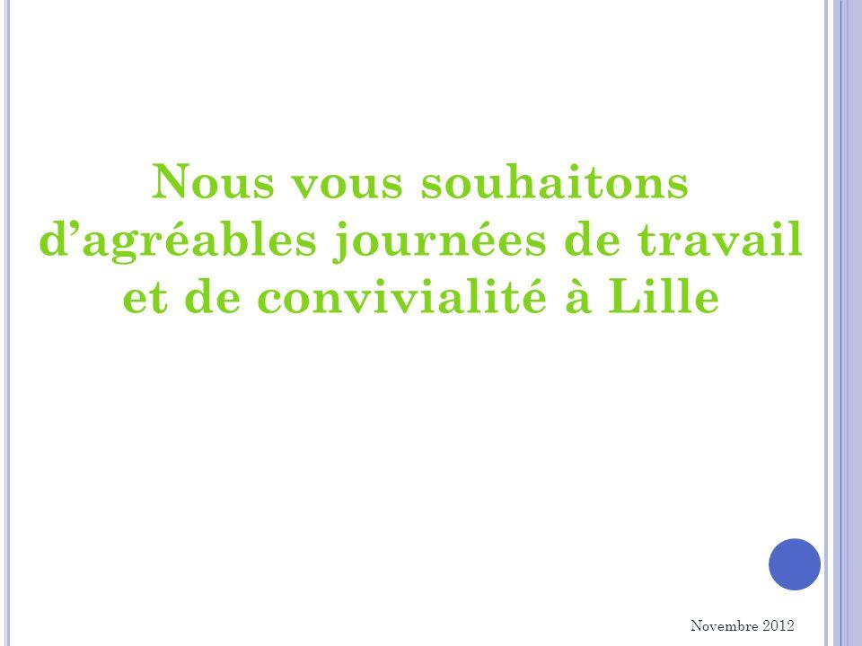 Nous vous souhaitons dagréables journées de travail et de convivialité à Lille Novembre 2012