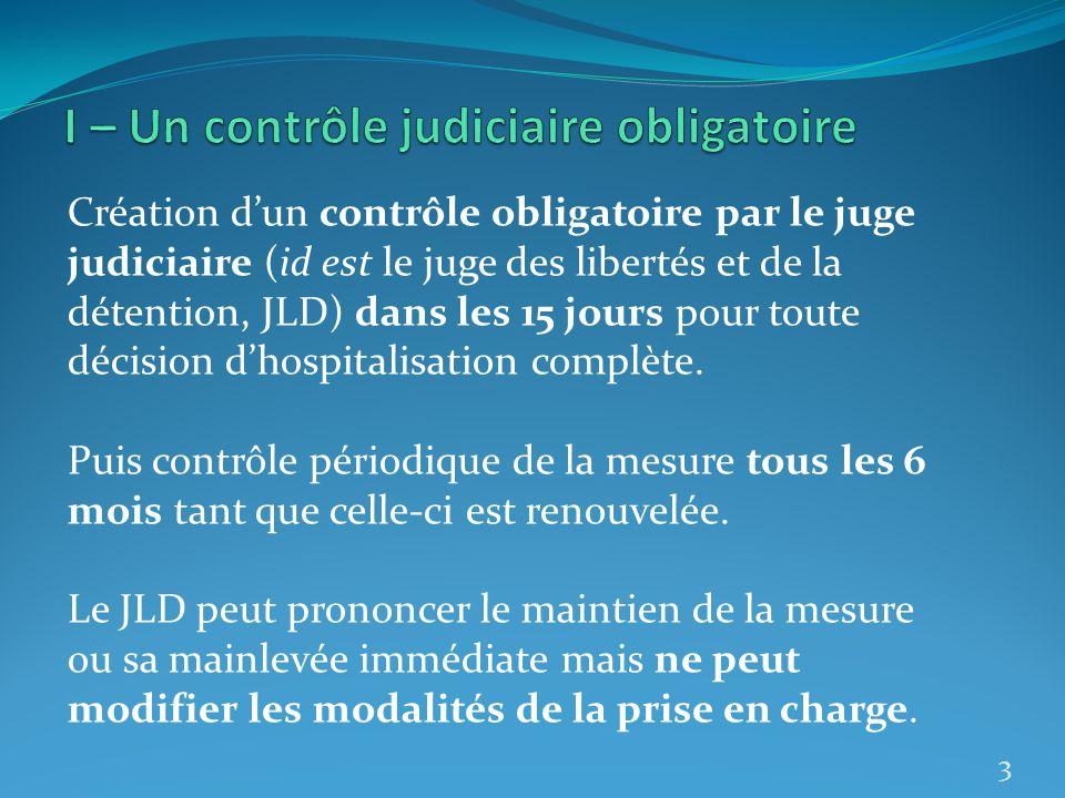 Création dun contrôle obligatoire par le juge judiciaire (id est le juge des libertés et de la détention, JLD) dans les 15 jours pour toute décision d
