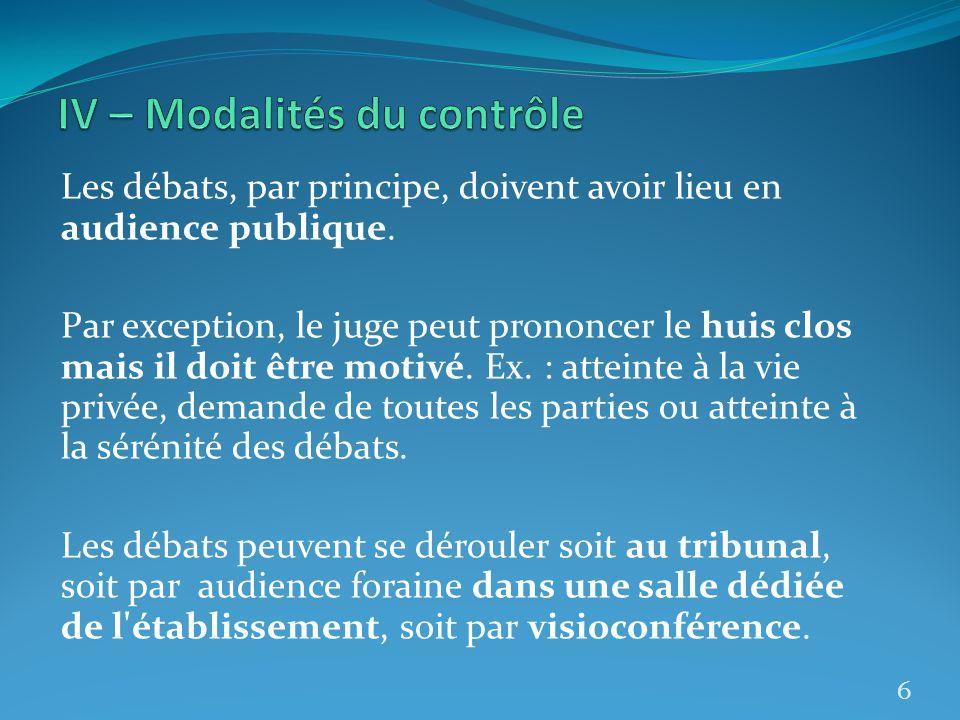 Les débats, par principe, doivent avoir lieu en audience publique. Par exception, le juge peut prononcer le huis clos mais il doit être motivé. Ex. :