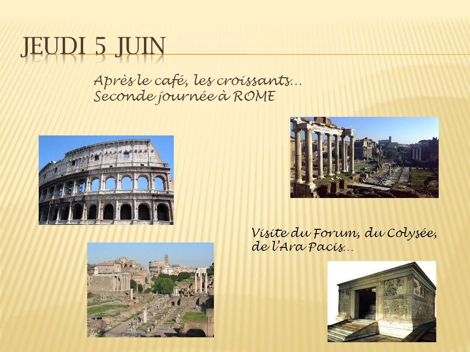 Après le café, les croissants… Seconde journée à ROME Visite du Forum, du Colysée, de lAra Pacis…