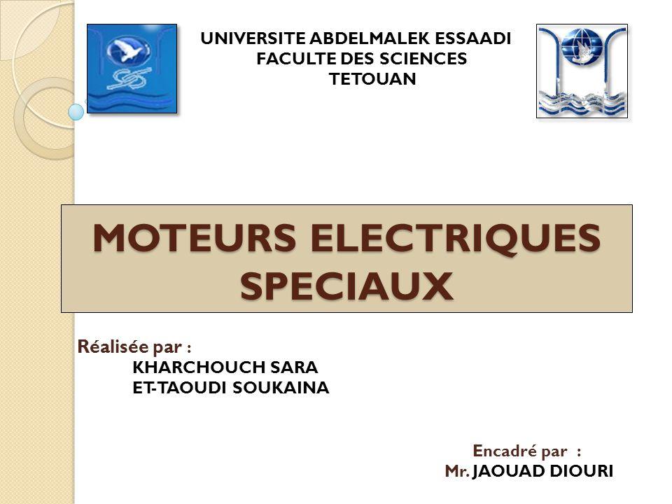 Réalisée par : KHARCHOUCH SARA ET-TAOUDI SOUKAINA Encadré par : Mr. JAOUAD DIOURI MOTEURS ELECTRIQUES SPECIAUX UNIVERSITE ABDELMALEK ESSAADI FACULTE D