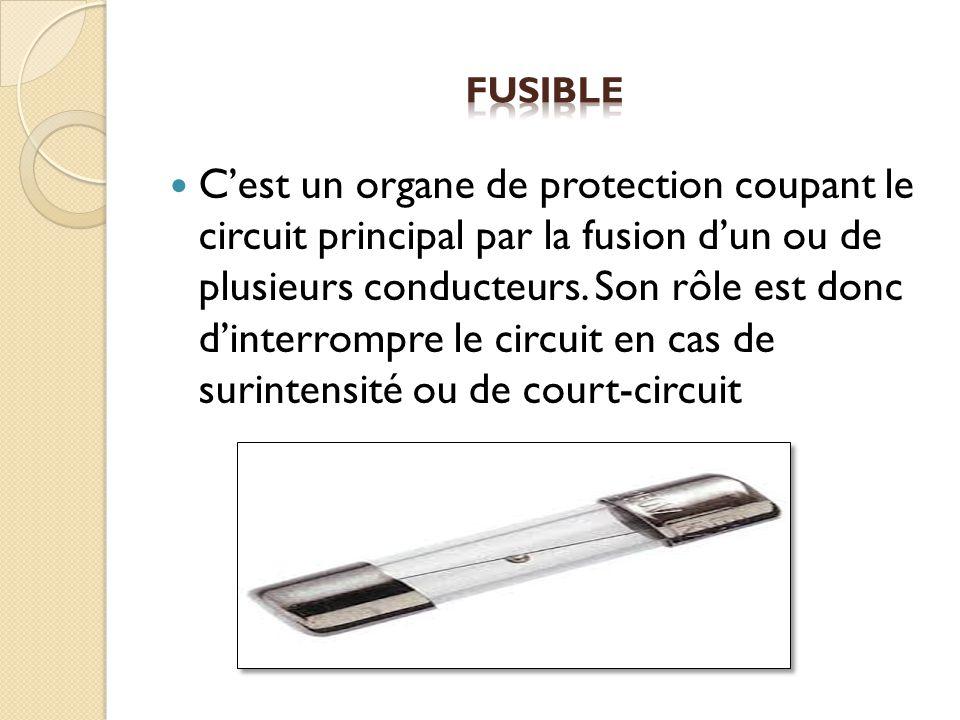 Cest un organe de protection coupant le circuit principal par la fusion dun ou de plusieurs conducteurs. Son rôle est donc dinterrompre le circuit en
