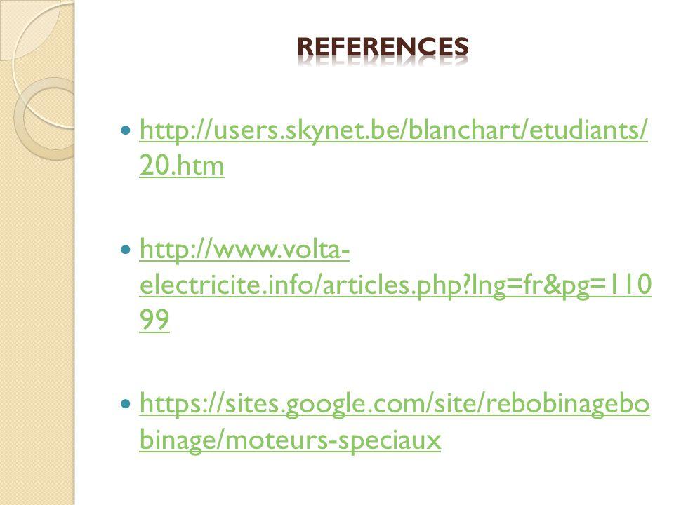 http://users.skynet.be/blanchart/etudiants/ 20.htm http://users.skynet.be/blanchart/etudiants/ 20.htm http://www.volta- electricite.info/articles.php?lng=fr&pg=110 99 http://www.volta- electricite.info/articles.php?lng=fr&pg=110 99 https://sites.google.com/site/rebobinagebo binage/moteurs-speciaux https://sites.google.com/site/rebobinagebo binage/moteurs-speciaux