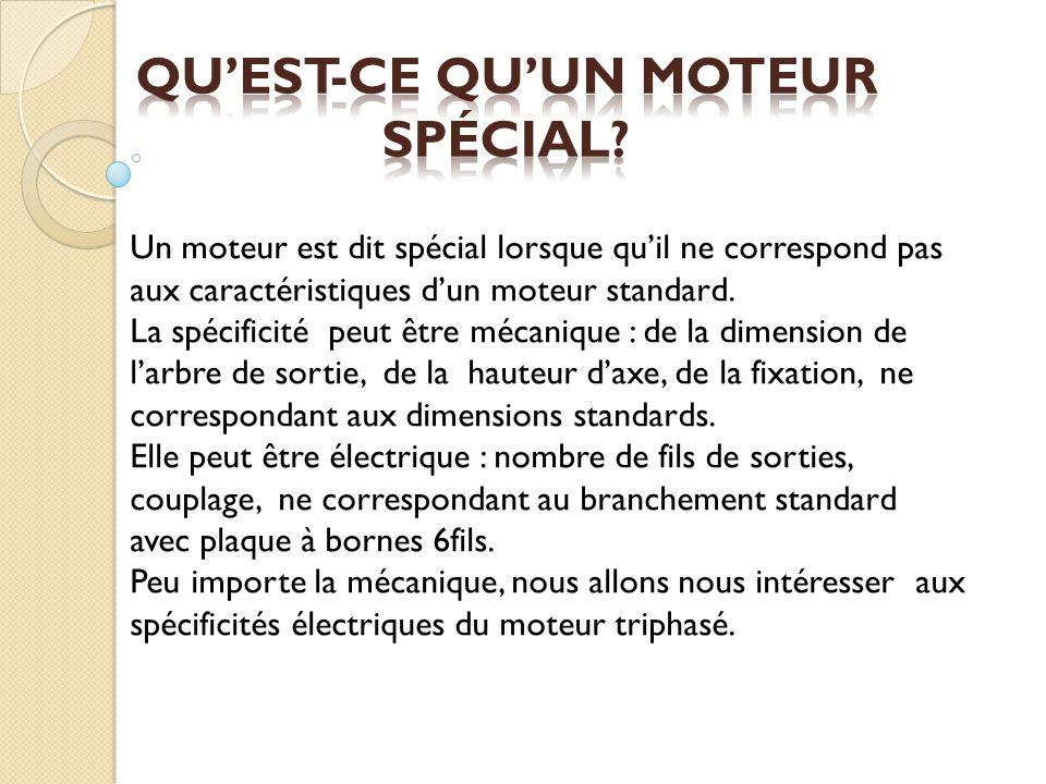 Un moteur est dit spécial lorsque quil ne correspond pas aux caractéristiques dun moteur standard.