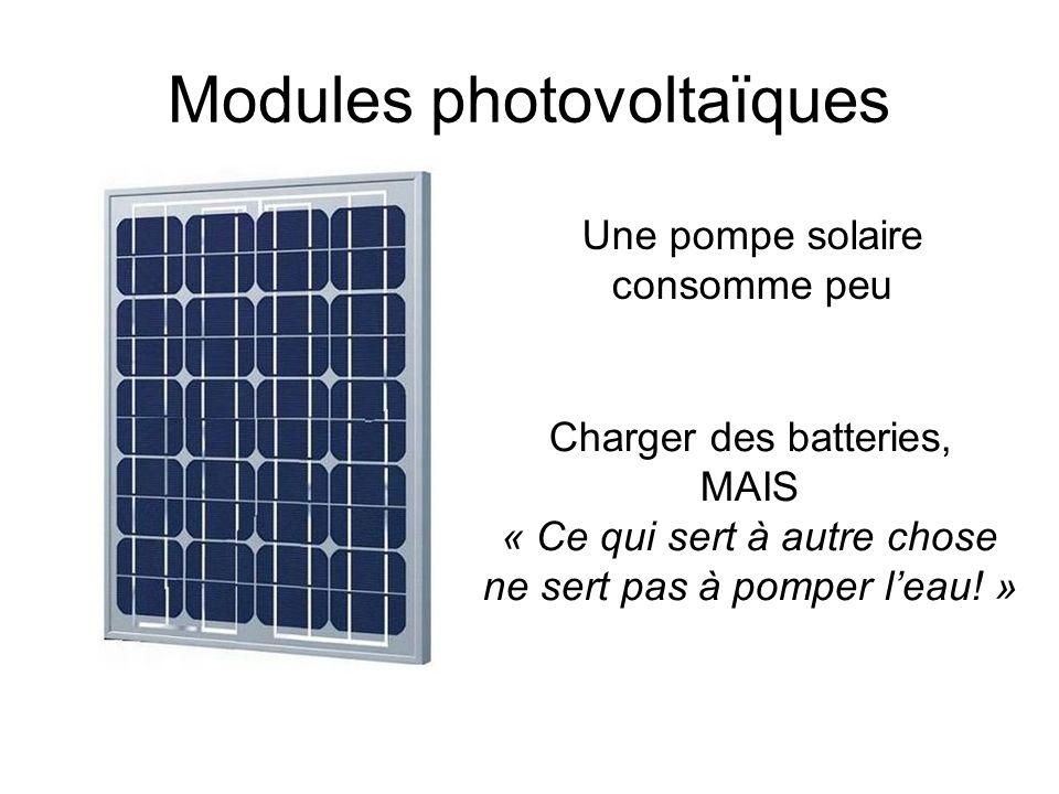 Modules photovoltaïques Une pompe solaire consomme peu Charger des batteries, MAIS « Ce qui sert à autre chose ne sert pas à pomper leau! »
