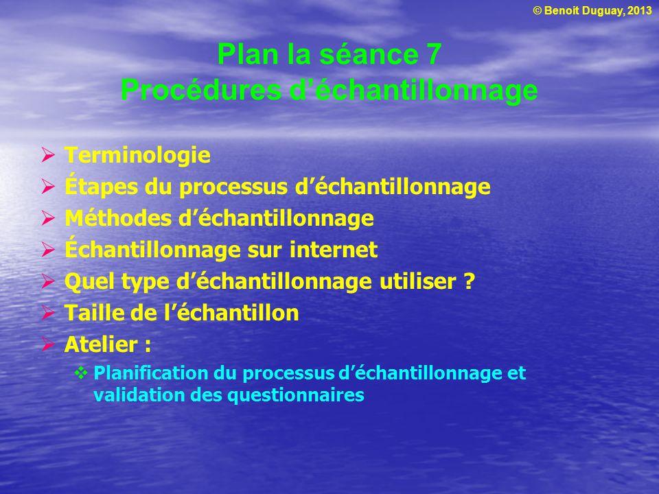 © Benoit Duguay, 2013 Plan la séance 7 Procédures déchantillonnage Terminologie Étapes du processus déchantillonnage Méthodes déchantillonnage Échanti