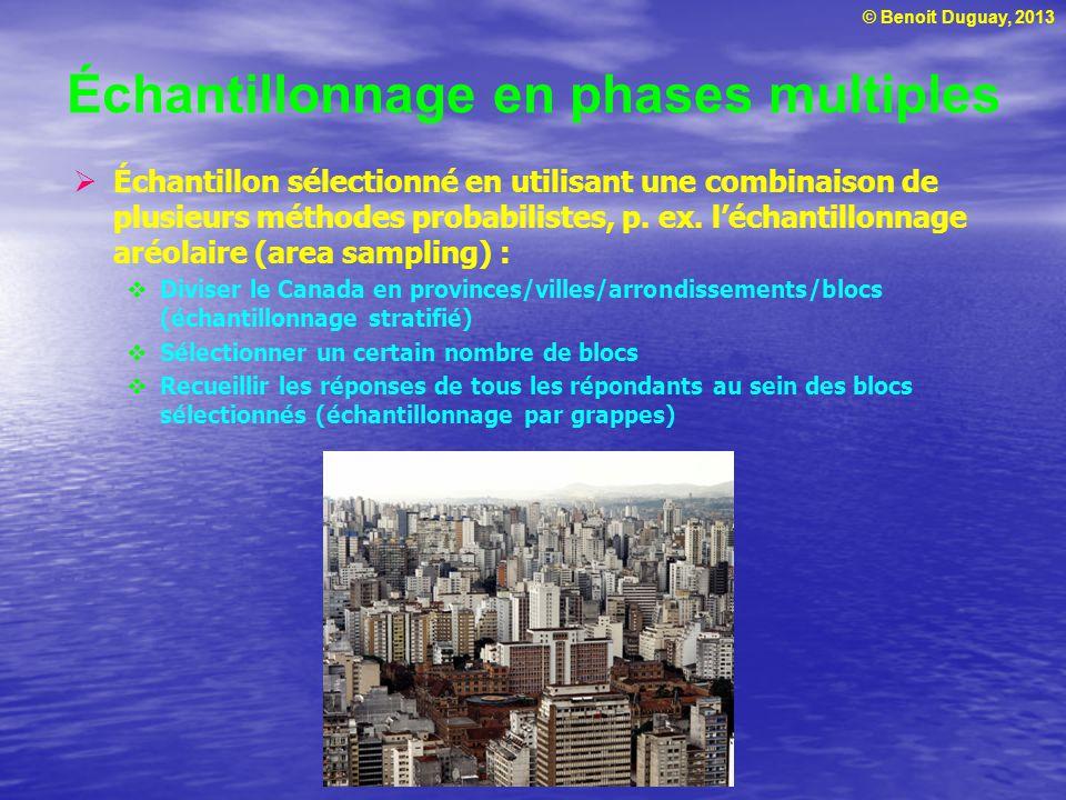 © Benoit Duguay, 2013 Échantillonnage en phases multiples Échantillon sélectionné en utilisant une combinaison de plusieurs méthodes probabilistes, p.
