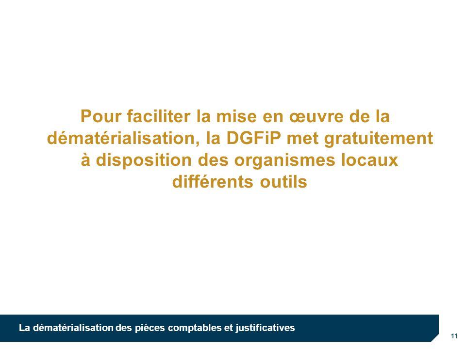 11 La dématérialisation des pièces comptables et justificatives Pour faciliter la mise en œuvre de la dématérialisation, la DGFiP met gratuitement à d
