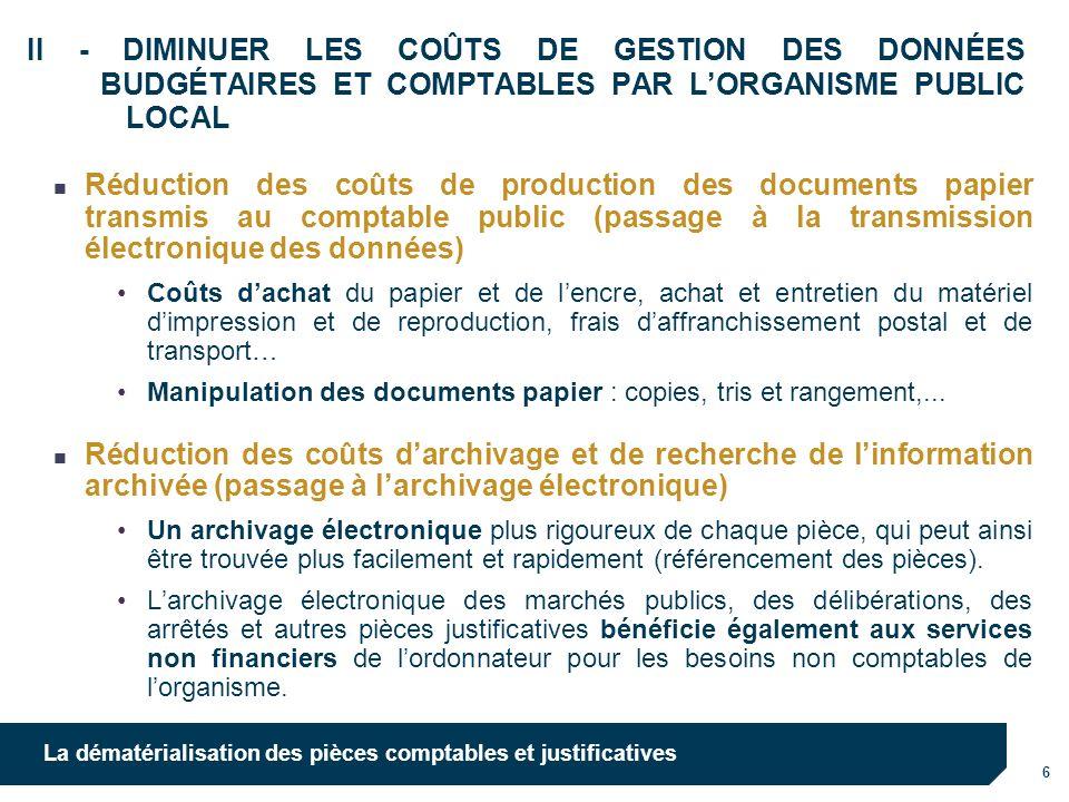 6 La dématérialisation des pièces comptables et justificatives II - DIMINUER LES COÛTS DE GESTION DES DONNÉES BUDGÉTAIRES ET COMPTABLES PAR LORGANISME