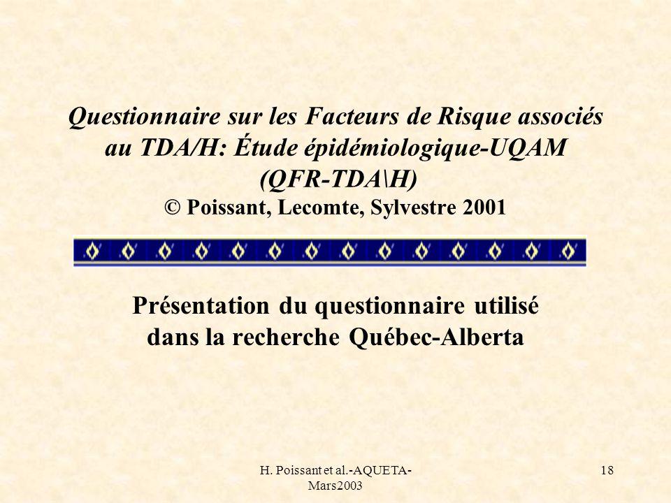 H. Poissant et al.-AQUETA- Mars2003 18 Questionnaire sur les Facteurs de Risque associés au TDA/H: Étude épidémiologique-UQAM (QFR-TDA\H) © Poissant,