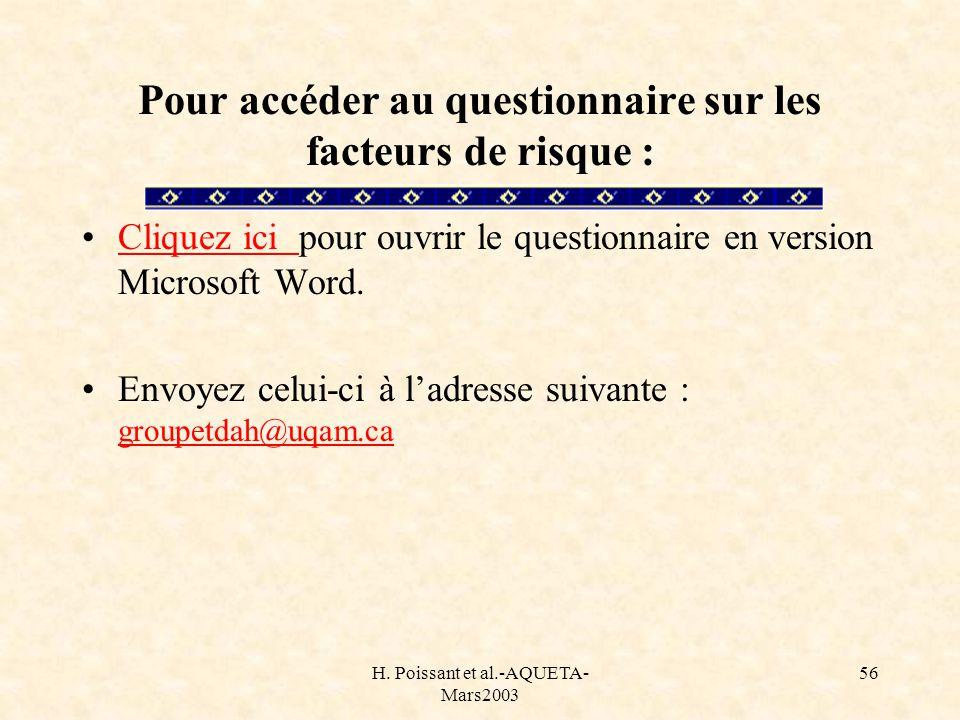 H. Poissant et al.-AQUETA- Mars2003 56 Pour accéder au questionnaire sur les facteurs de risque : Cliquez ici pour ouvrir le questionnaire en version