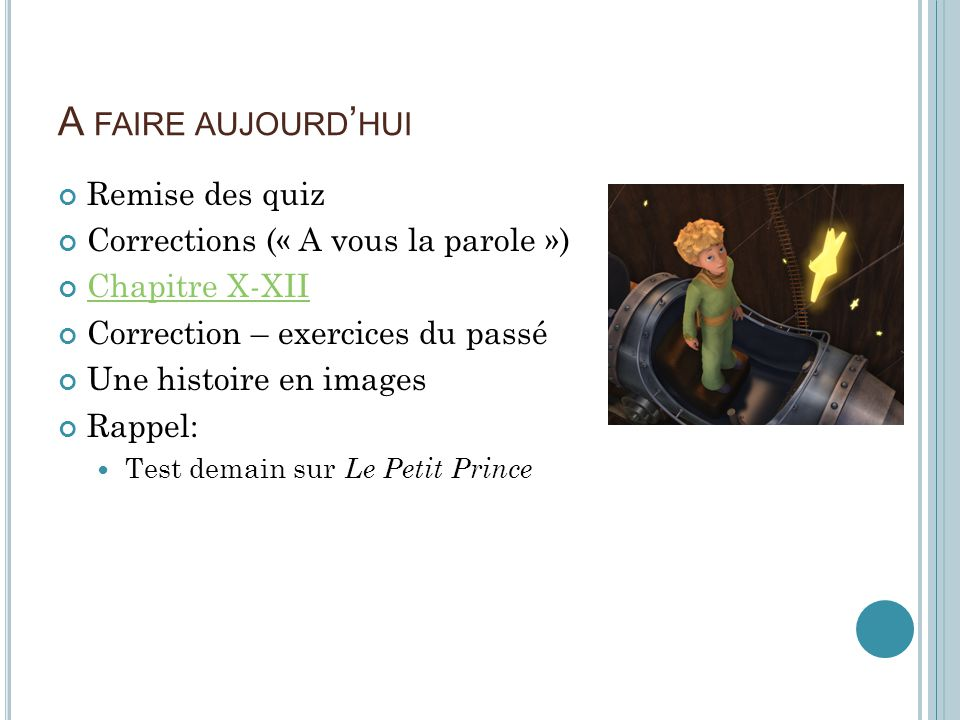 A FAIRE AUJOURD HUI Remise des quiz Corrections (« A vous la parole ») Chapitre X-XII Correction – exercices du passé Une histoire en images Rappel: Test demain sur Le Petit Prince