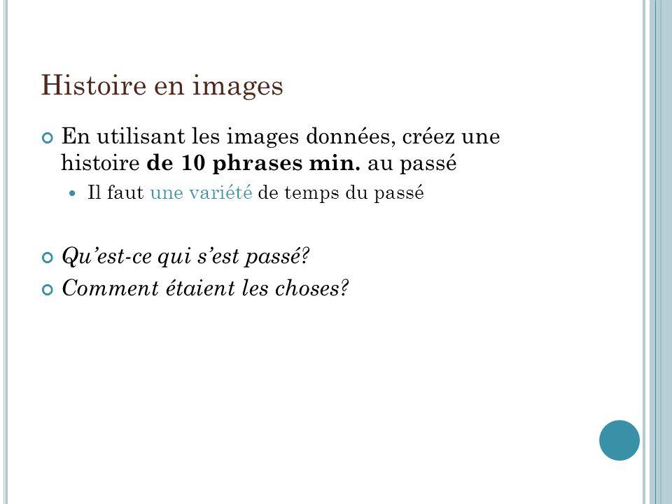 Histoire en images En utilisant les images données, créez une histoire de 10 phrases min.