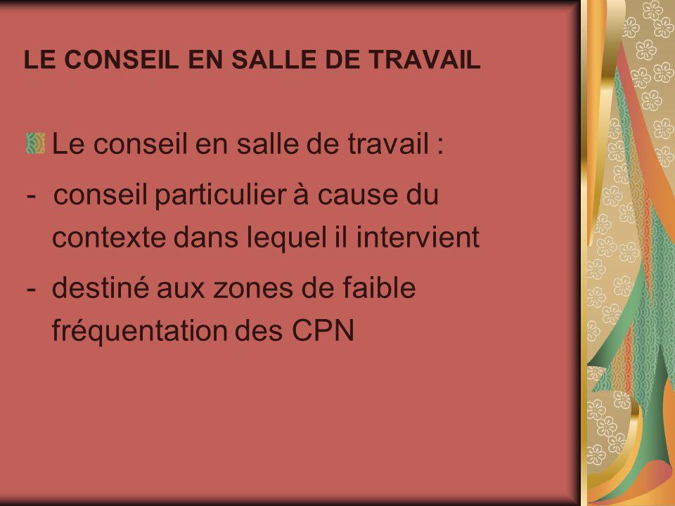 LE CONSEIL EN SALLE DE TRAVAIL Le conseil en salle de travail : - conseil particulier à cause du contexte dans lequel il intervient -destiné aux zones