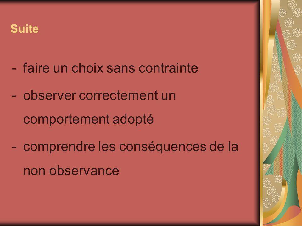 Suite -faire un choix sans contrainte -observer correctement un comportement adopté -comprendre les conséquences de la non observance