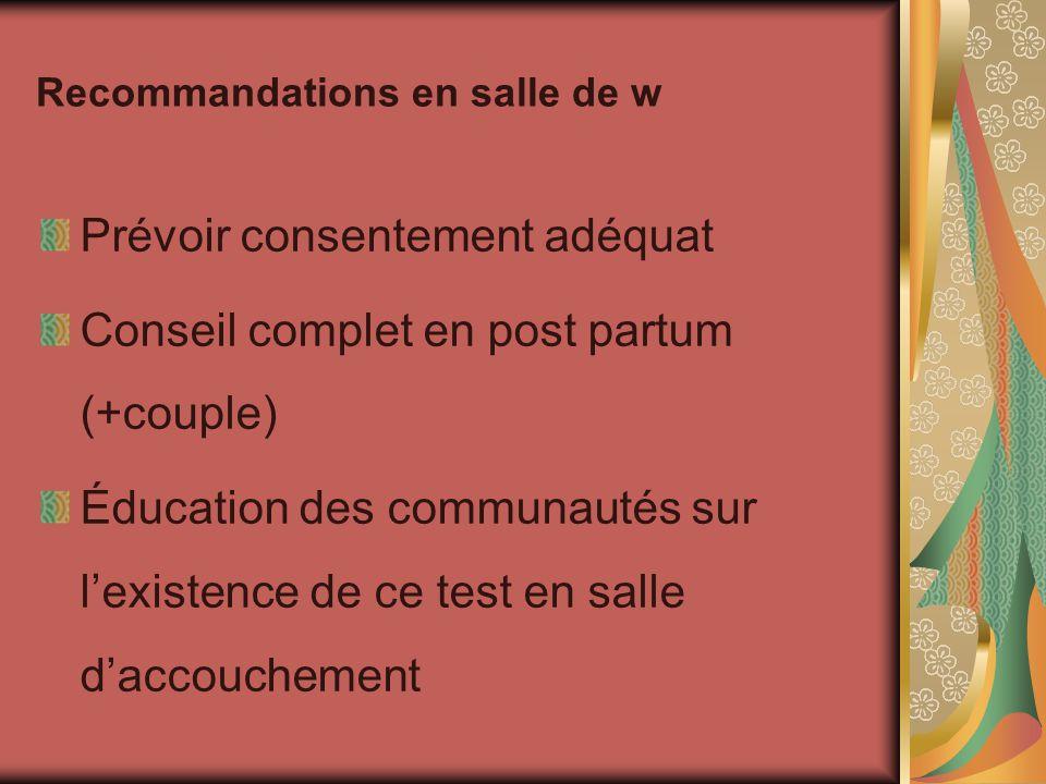 Recommandations en salle de w Prévoir consentement adéquat Conseil complet en post partum (+couple) Éducation des communautés sur lexistence de ce tes