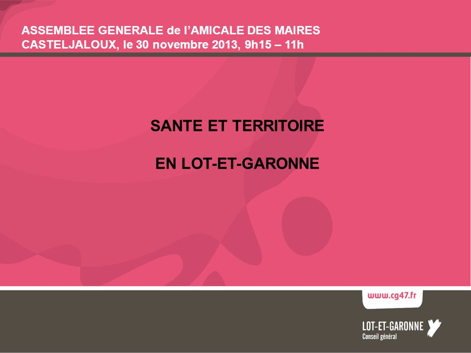 SANTE ET TERRITOIRE EN LOT-ET-GARONNE ASSEMBLEE GENERALE de lAMICALE DES MAIRES CASTELJALOUX, le 30 novembre 2013, 9h15 – 11h