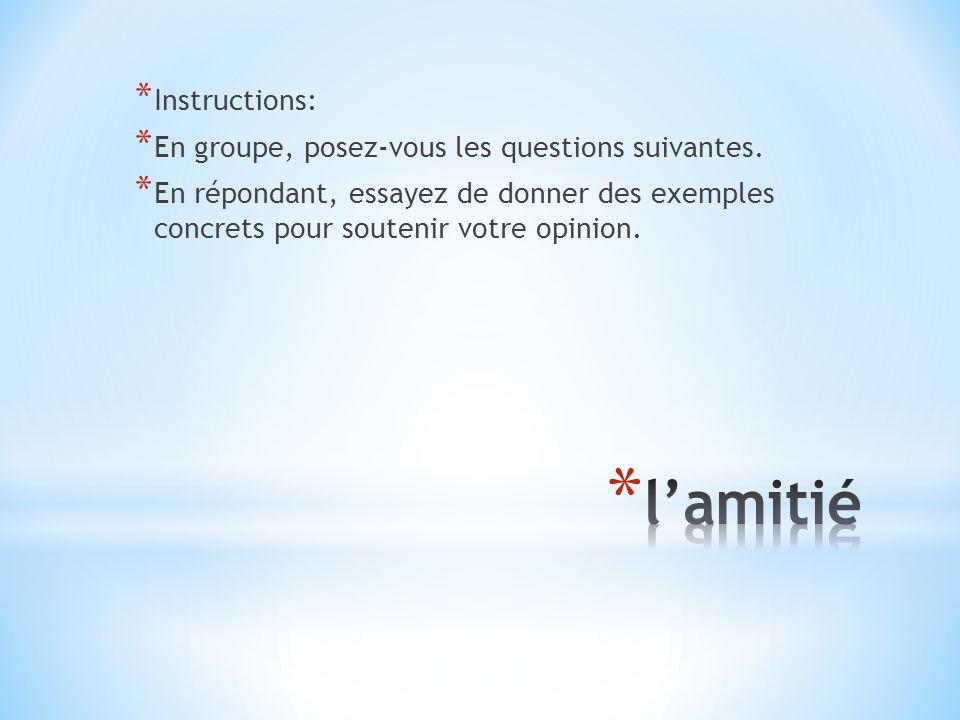 * Instructions: * En groupe, posez-vous les questions suivantes. * En répondant, essayez de donner des exemples concrets pour soutenir votre opinion.